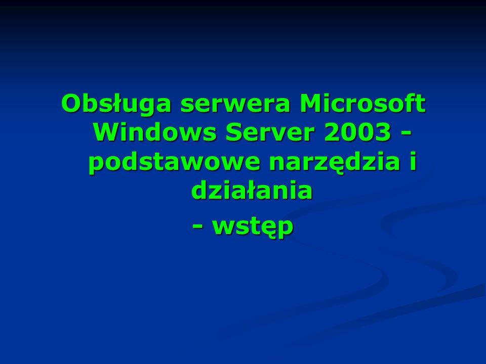Obsługa serwera Microsoft Windows Server 2003 - podstawowe narzędzia i działania