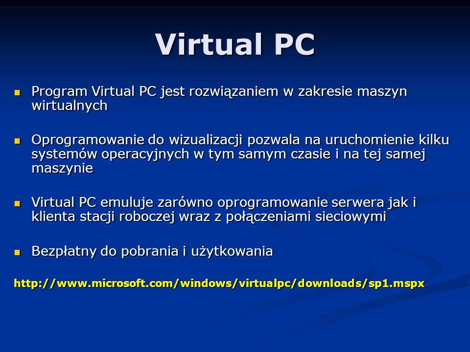 Virtual PC Program Virtual PC jest rozwiązaniem w zakresie maszyn wirtualnych.
