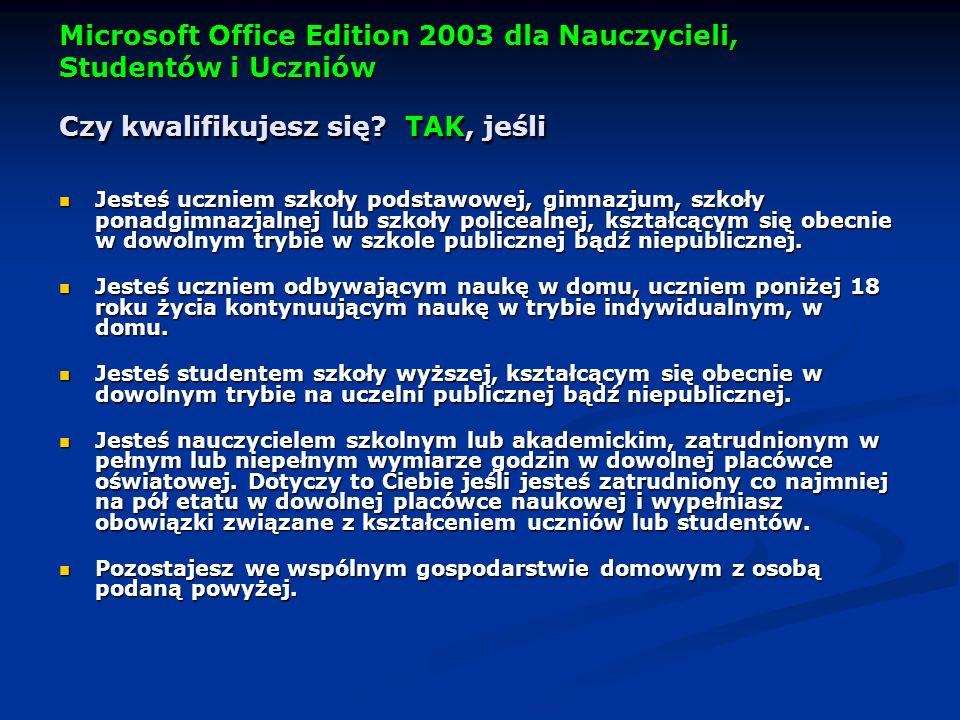 Microsoft Office Edition 2003 dla Nauczycieli, Studentów i Uczniów Czy kwalifikujesz się TAK, jeśli