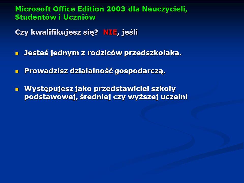Microsoft Office Edition 2003 dla Nauczycieli, Studentów i Uczniów Czy kwalifikujesz się NIE, jeśli