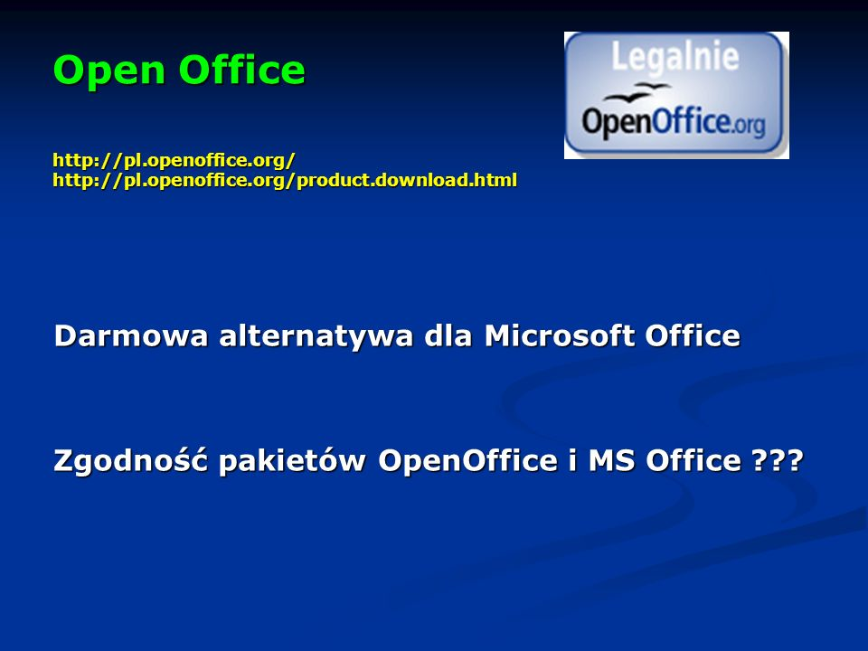 Open Office http://pl. openoffice. org/ http://pl. openoffice