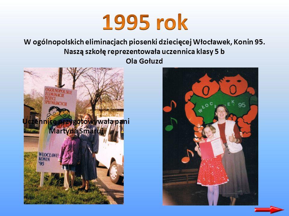 1995 rok W ogólnopolskich eliminacjach piosenki dziecięcej Włocławek, Konin 95. Naszą szkołę reprezentowała uczennica klasy 5 b.