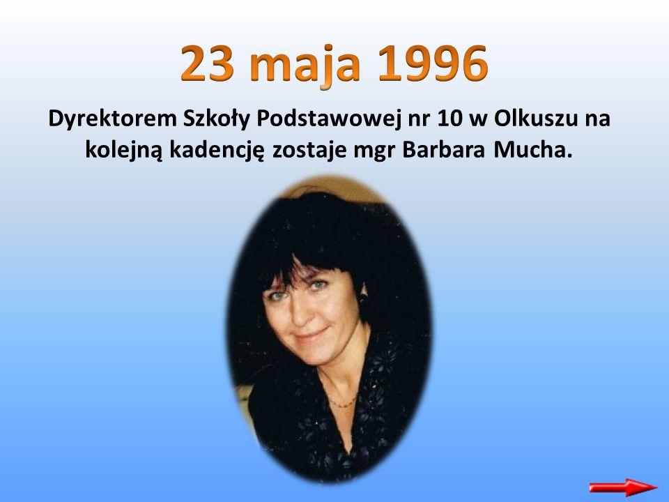 23 maja 1996 Dyrektorem Szkoły Podstawowej nr 10 w Olkuszu na kolejną kadencję zostaje mgr Barbara Mucha.