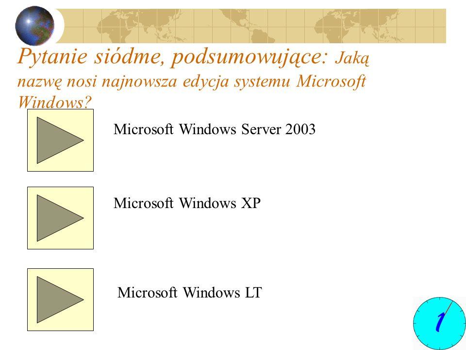 Pytanie siódme, podsumowujące: Jaką nazwę nosi najnowsza edycja systemu Microsoft Windows