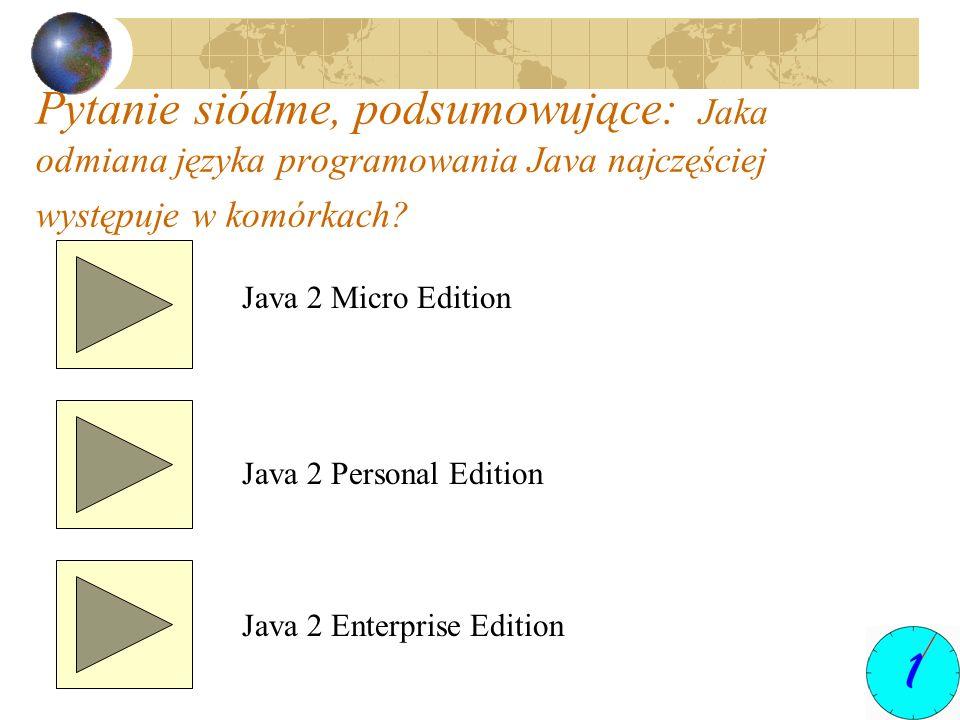 Pytanie siódme, podsumowujące: Jaka odmiana języka programowania Java najczęściej występuje w komórkach