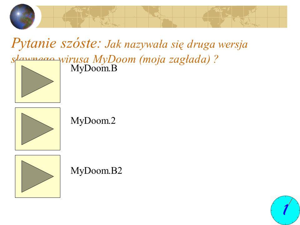 Pytanie szóste: Jak nazywała się druga wersja sławnego wirusa MyDoom (moja zagłada)