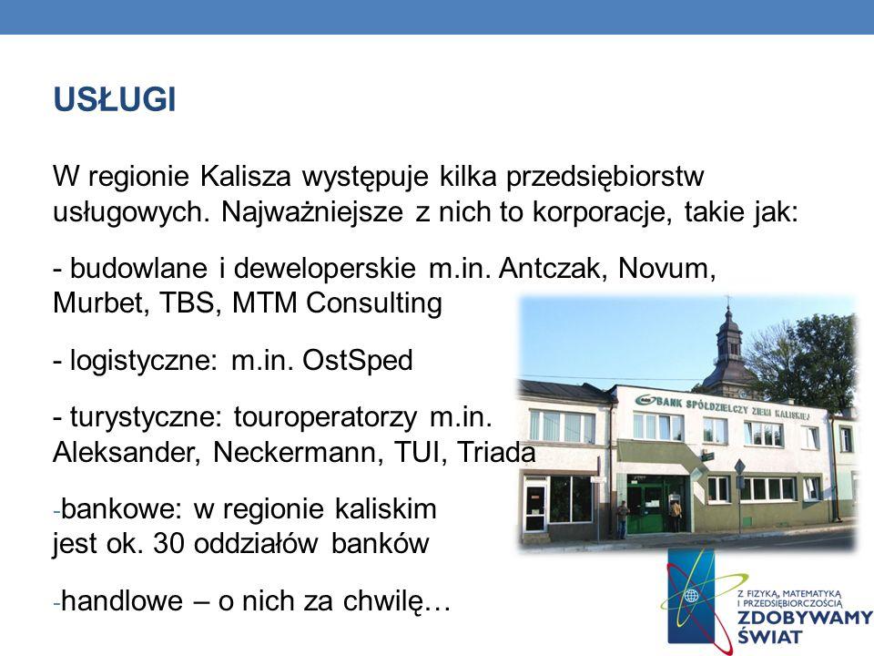 Usługi W regionie Kalisza występuje kilka przedsiębiorstw usługowych. Najważniejsze z nich to korporacje, takie jak: