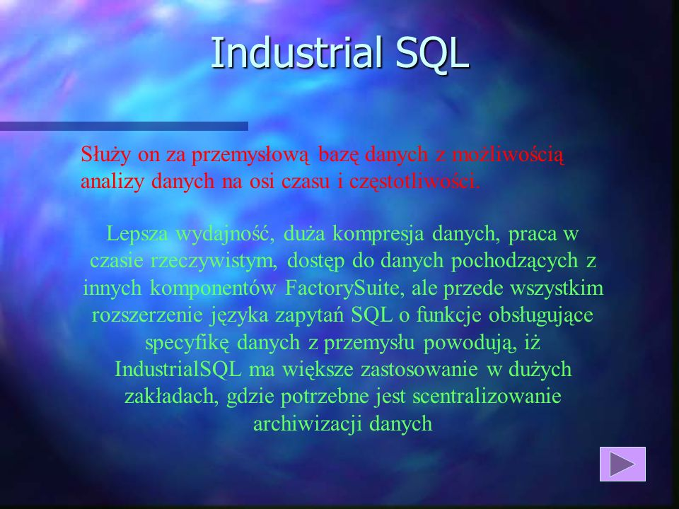 Industrial SQL Służy on za przemysłową bazę danych z możliwością analizy danych na osi czasu i częstotliwości.