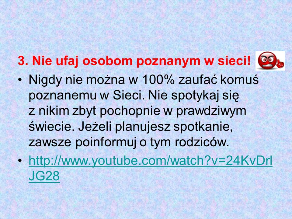 3. Nie ufaj osobom poznanym w sieci!