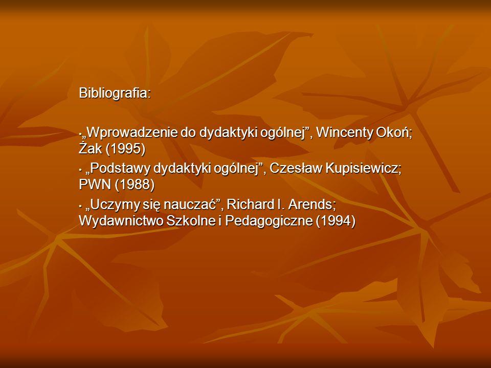 """Bibliografia:""""Wprowadzenie do dydaktyki ogólnej , Wincenty Okoń; Żak (1995) """"Podstawy dydaktyki ogólnej , Czesław Kupisiewicz; PWN (1988)"""