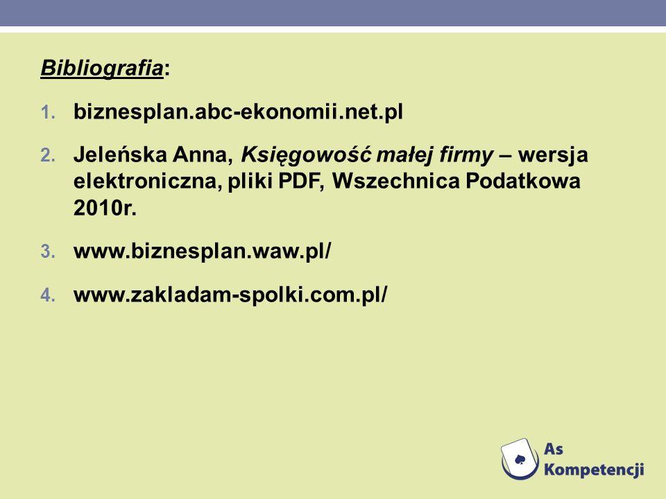 Bibliografia: biznesplan.abc-ekonomii.net.pl. Jeleńska Anna, Księgowość małej firmy – wersja elektroniczna, pliki PDF, Wszechnica Podatkowa 2010r.