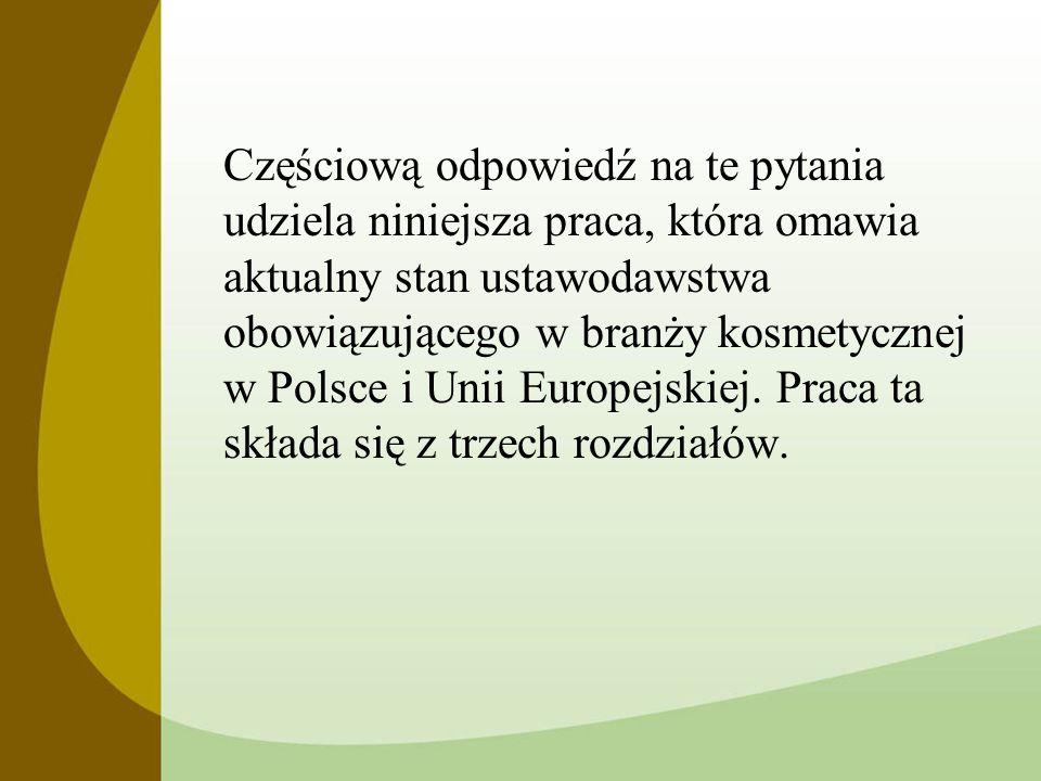 Częściową odpowiedź na te pytania udziela niniejsza praca, która omawia aktualny stan ustawodawstwa obowiązującego w branży kosmetycznej w Polsce i Unii Europejskiej.