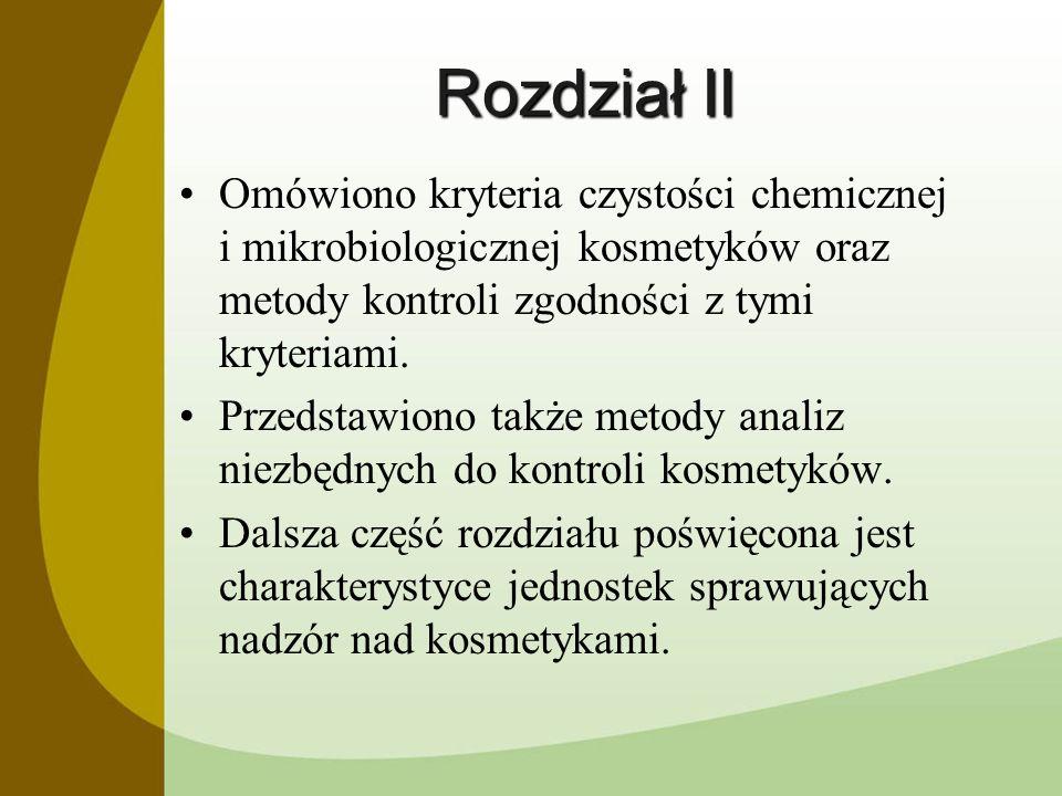 Rozdział II Omówiono kryteria czystości chemicznej i mikrobiologicznej kosmetyków oraz metody kontroli zgodności z tymi kryteriami.