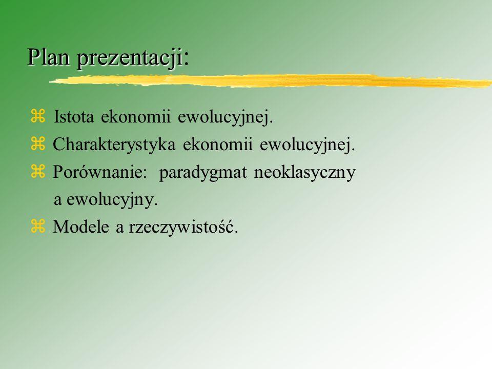 Plan prezentacji: Istota ekonomii ewolucyjnej.