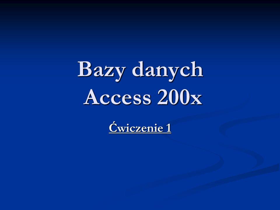 Bazy danych Access 200x Ćwiczenie 1