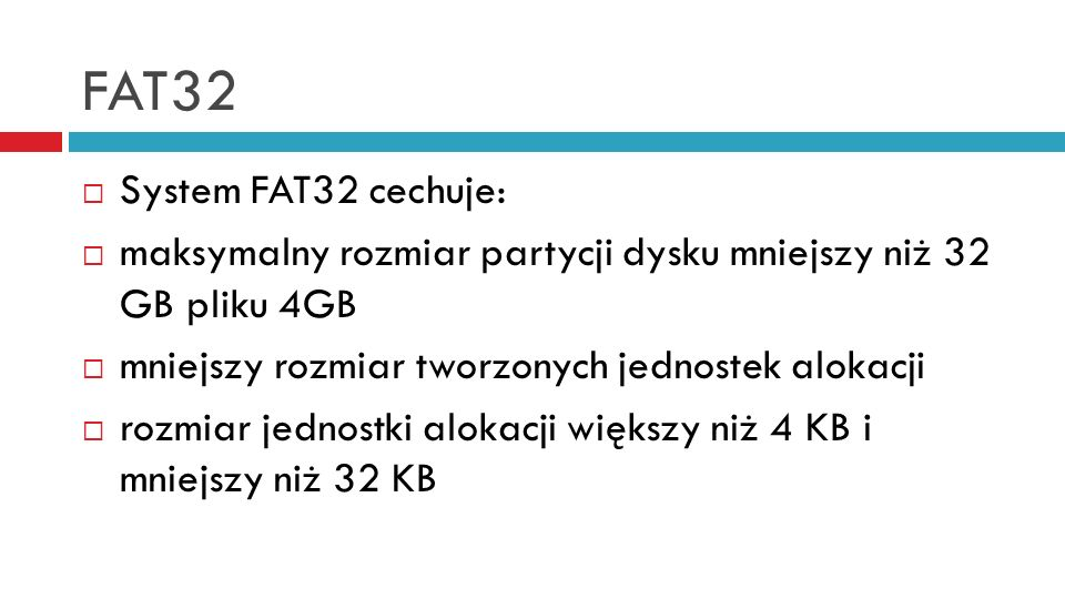 FAT32 System FAT32 cechuje: