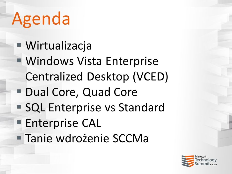Agenda Wirtualizacja. Windows Vista Enterprise Centralized Desktop (VCED) Dual Core, Quad Core. SQL Enterprise vs Standard.