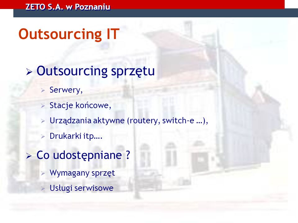 Outsourcing IT Outsourcing sprzętu Co udostępniane Serwery,
