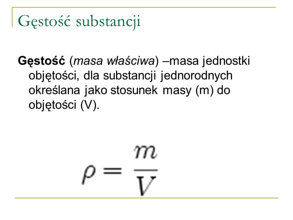 Gęstość substancji Gęstość (masa właściwa) –masa jednostki objętości, dla substancji jednorodnych określana jako stosunek masy (m) do objętości (V).