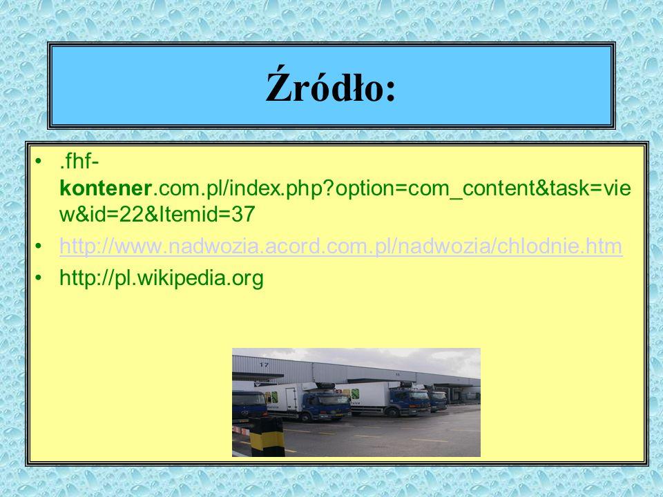 Źródło: .fhf-kontener.com.pl/index.php option=com_content&task=view&id=22&Itemid=37. http://www.nadwozia.acord.com.pl/nadwozia/chlodnie.htm.
