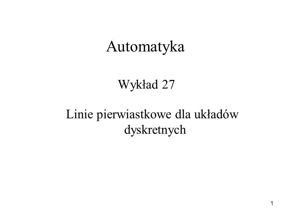 Automatyka Wykład 27 Linie pierwiastkowe dla układów dyskretnych