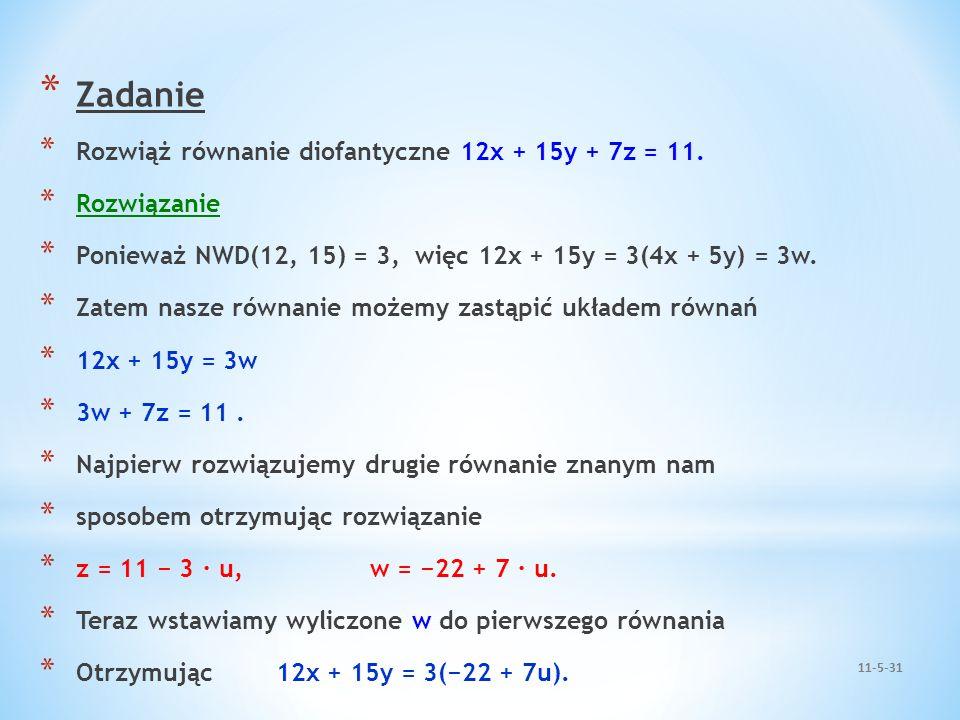 Zadanie Rozwiąż równanie diofantyczne 12x + 15y + 7z = 11. Rozwiązanie