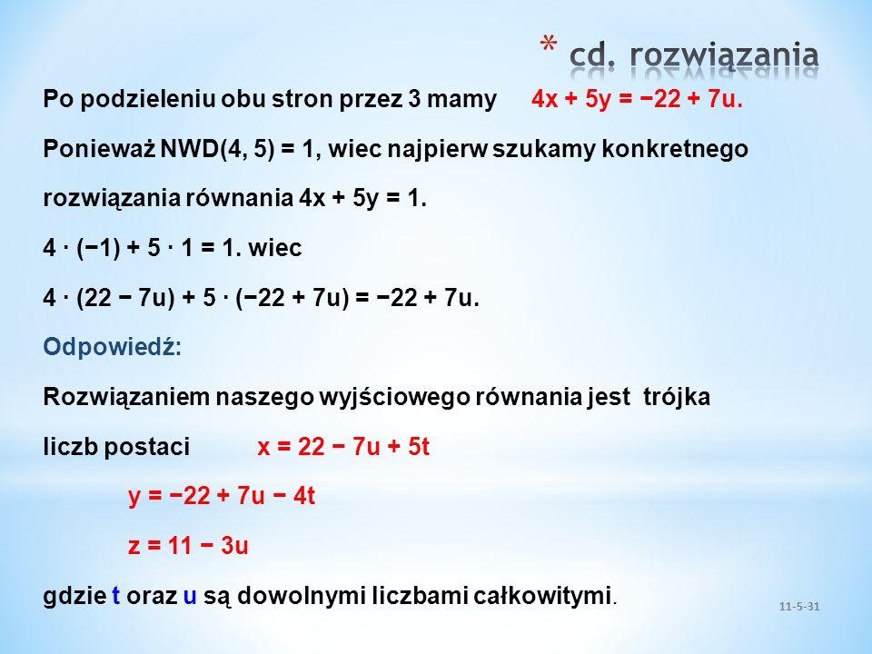 cd. rozwiązaniaPo podzieleniu obu stron przez 3 mamy 4x + 5y = −22 + 7u. Ponieważ NWD(4, 5) = 1, wiec najpierw szukamy konkretnego.