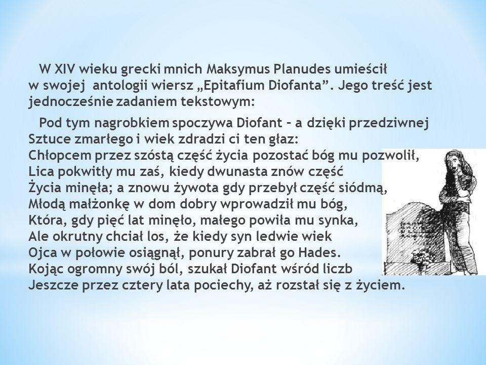 """W XIV wieku grecki mnich Maksymus Planudes umieścił w swojej antologii wiersz """"Epitafium Diofanta ."""