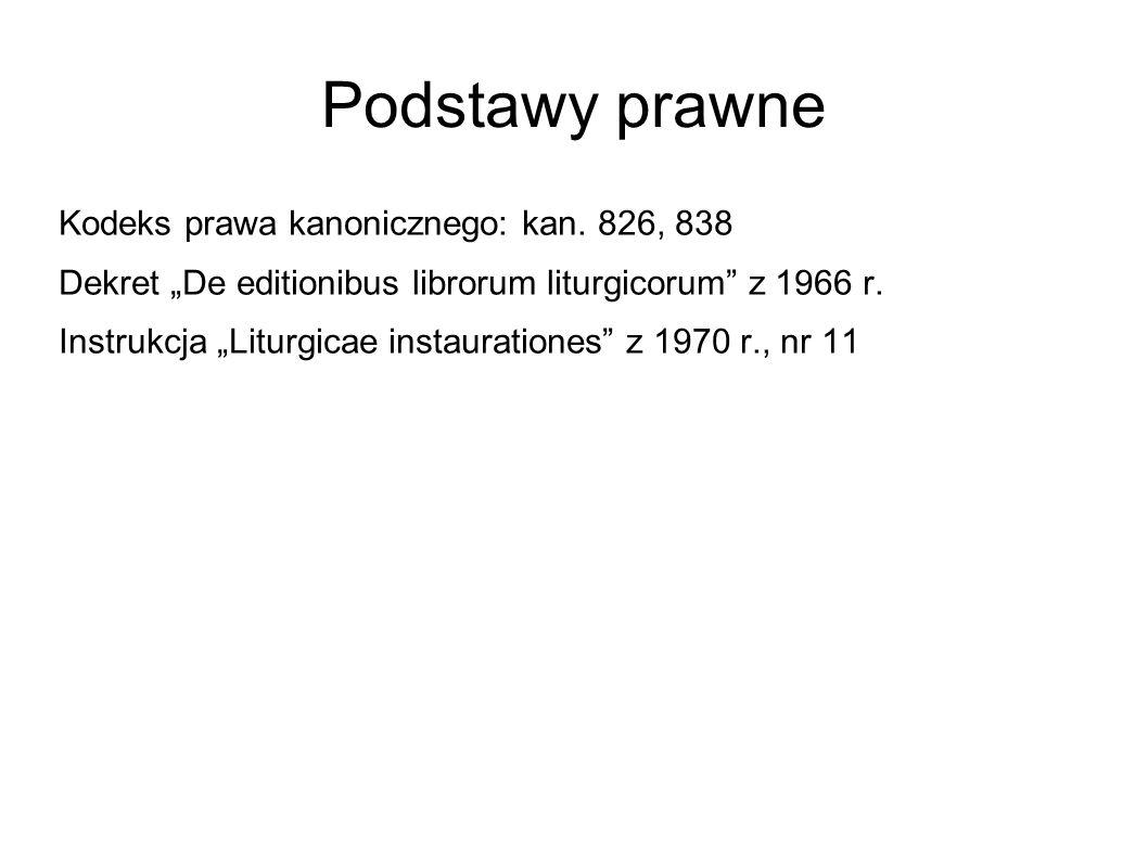 Podstawy prawne Kodeks prawa kanonicznego: kan. 826, 838