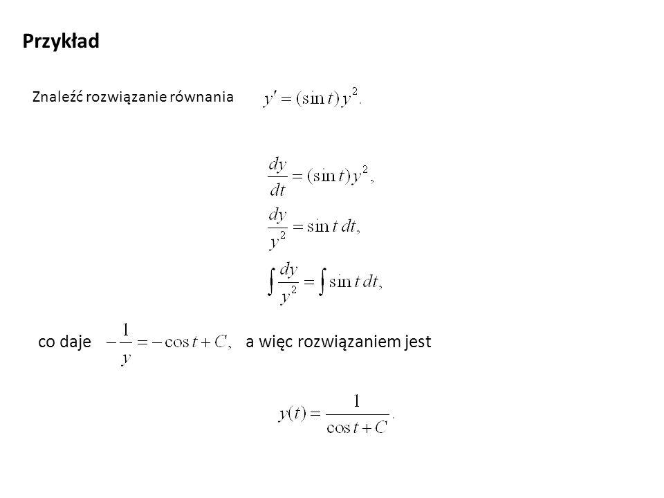 Przykład Znaleźć rozwiązanie równania co daje a więc rozwiązaniem jest