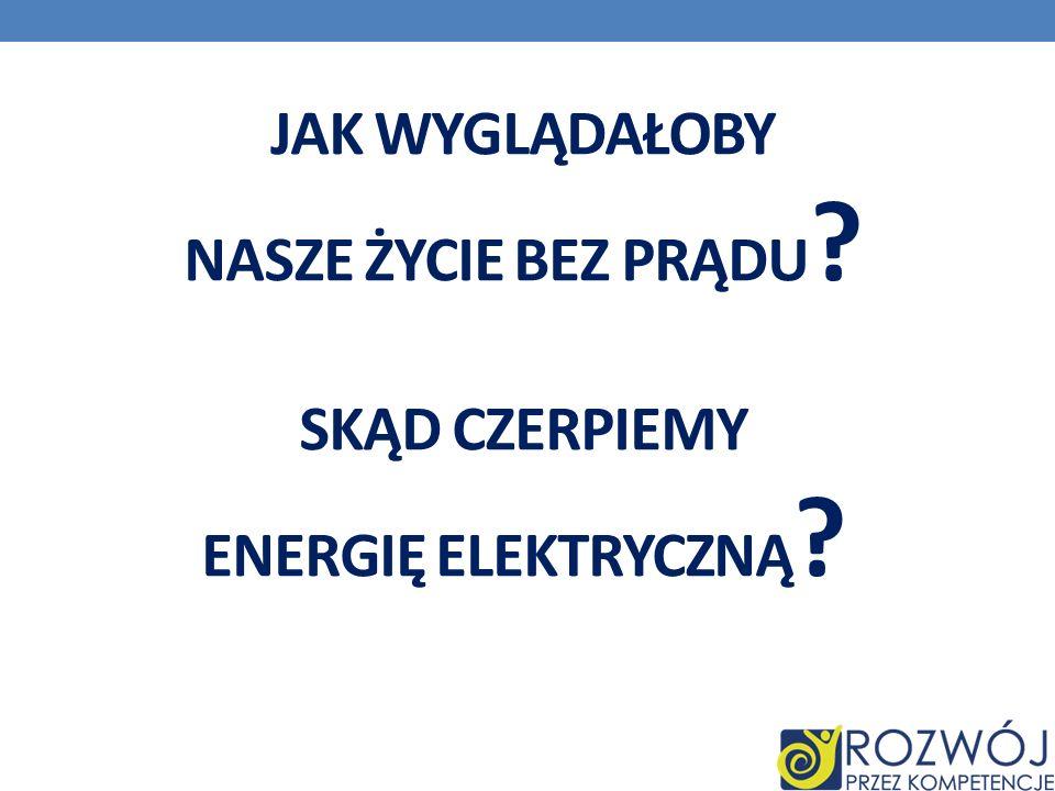 Jak wyglądałoby nasze życie bez prądu