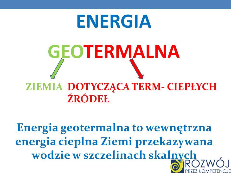 ENERGIA GEOTERMALNA ZIEMIA. DOTYCZĄCA TERM- CIEPŁYCH ŹRÓDEŁ.