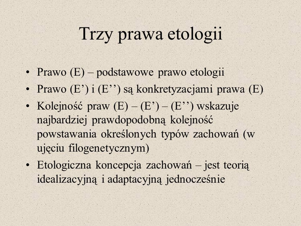 Trzy prawa etologii Prawo (E) – podstawowe prawo etologii