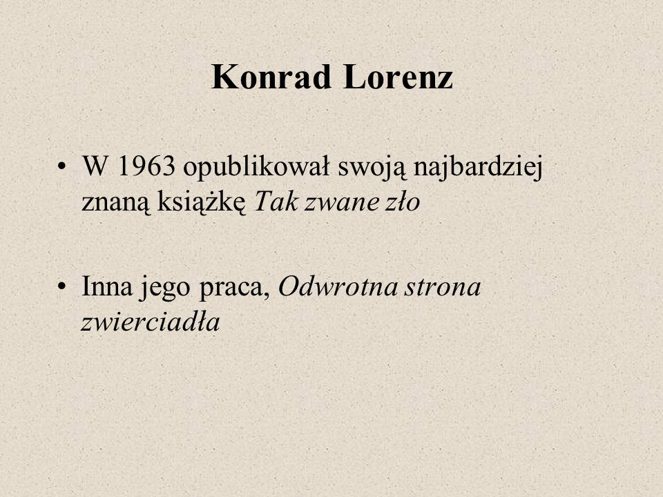 Konrad Lorenz W 1963 opublikował swoją najbardziej znaną książkę Tak zwane zło.