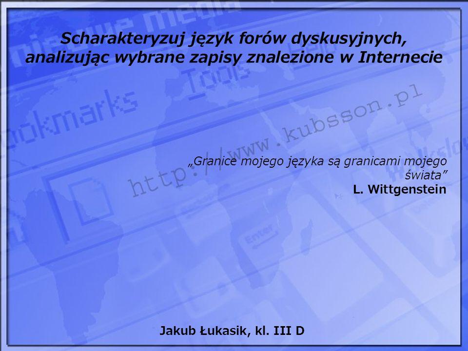 Scharakteryzuj język forów dyskusyjnych, analizując wybrane zapisy znalezione w Internecie