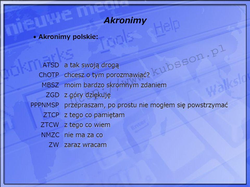 Akronimy Akronimy polskie: ATSD a tak swoją drogą ChOTP