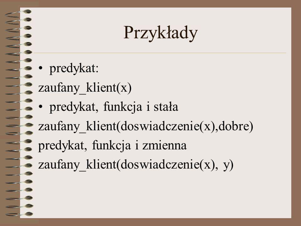 Przykłady predykat: zaufany_klient(x) predykat, funkcja i stała