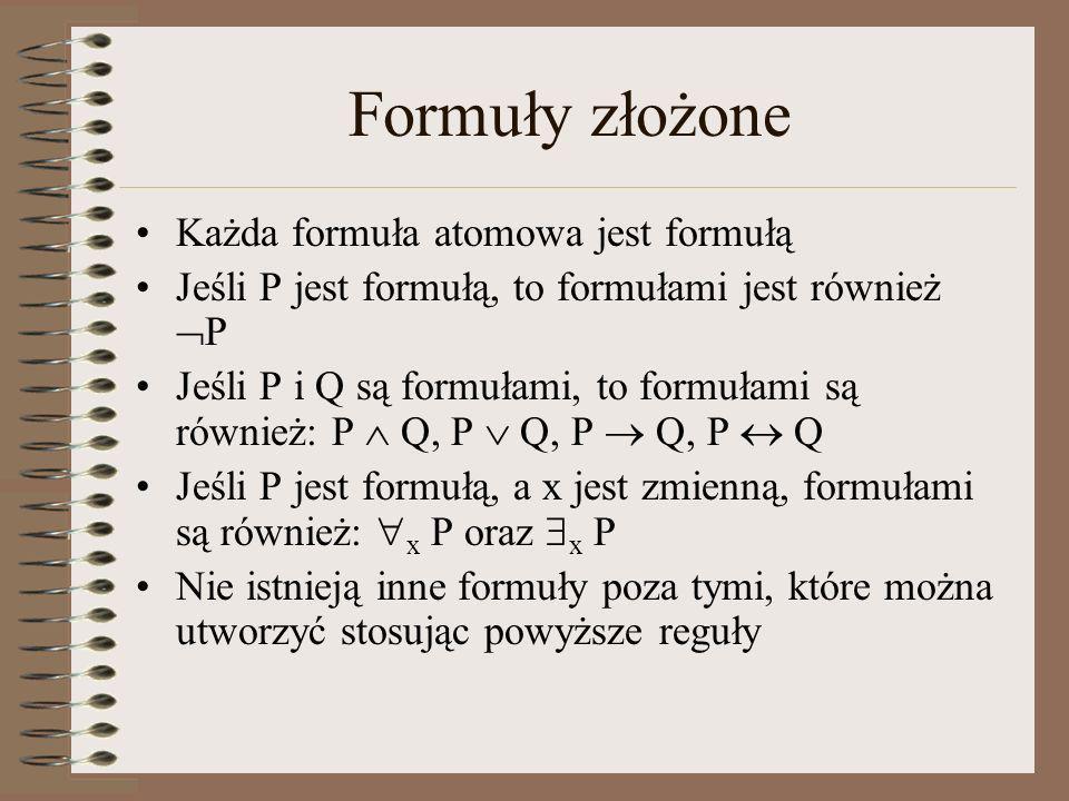 Formuły złożone Każda formuła atomowa jest formułą