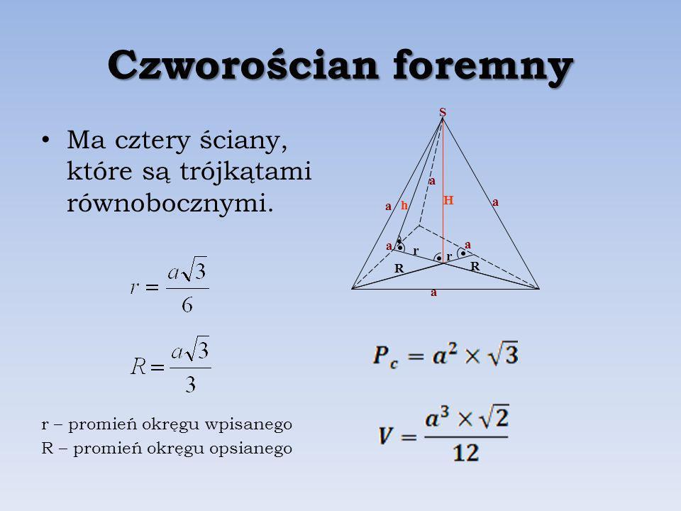 Czworościan foremny R. r. H. a. h. S. Ma cztery ściany, które są trójkątami równobocznymi. r – promień okręgu wpisanego.
