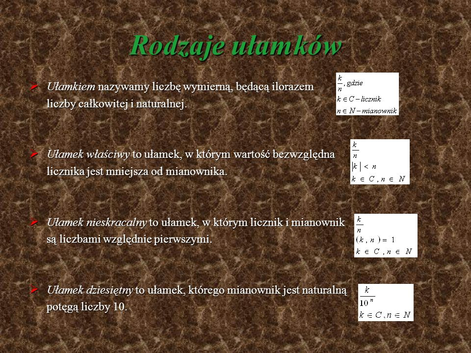 Rodzaje ułamków Ułamkiem nazywamy liczbę wymierną, będącą ilorazem