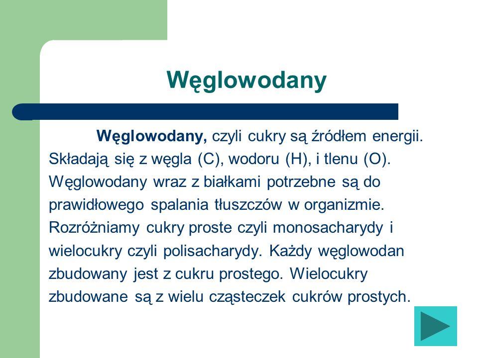 Węglowodany Węglowodany, czyli cukry są źródłem energii.