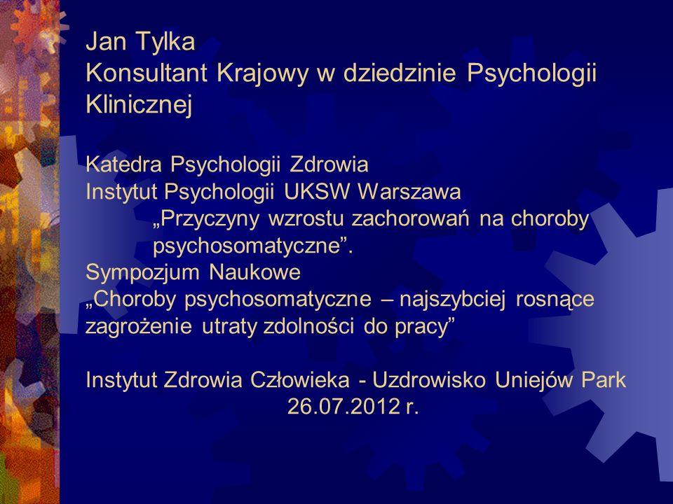 """Jan Tylka Konsultant Krajowy w dziedzinie Psychologii Klinicznej Katedra Psychologii Zdrowia Instytut Psychologii UKSW Warszawa """"Przyczyny wzrostu zachorowań na choroby psychosomatyczne ."""