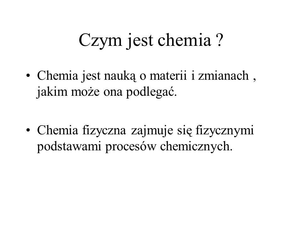 Czym jest chemia Chemia jest nauką o materii i zmianach , jakim może ona podlegać.