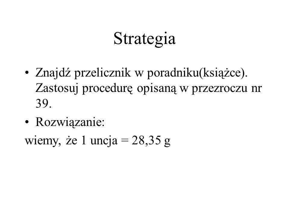Strategia Znajdź przelicznik w poradniku(książce). Zastosuj procedurę opisaną w przezroczu nr 39. Rozwiązanie: