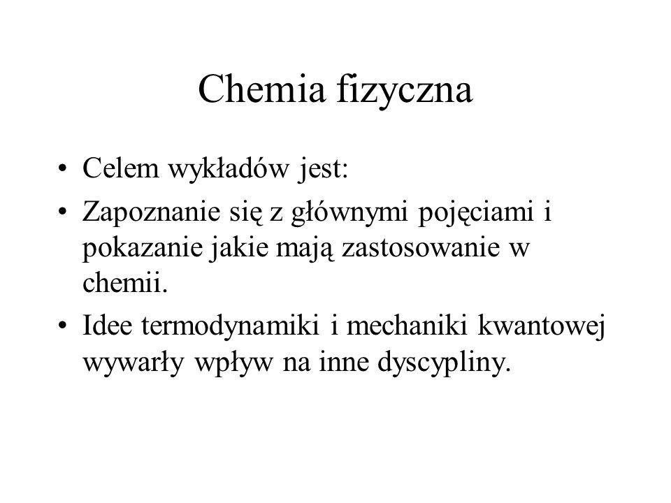 Chemia fizyczna Celem wykładów jest: