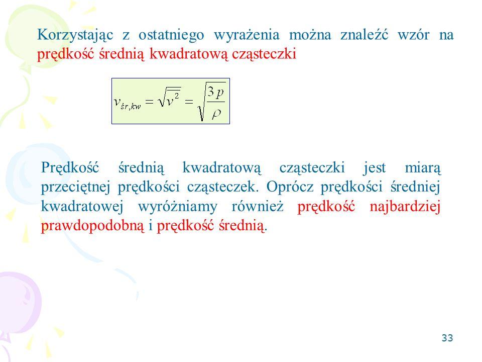Korzystając z ostatniego wyrażenia można znaleźć wzór na prędkość średnią kwadratową cząsteczki