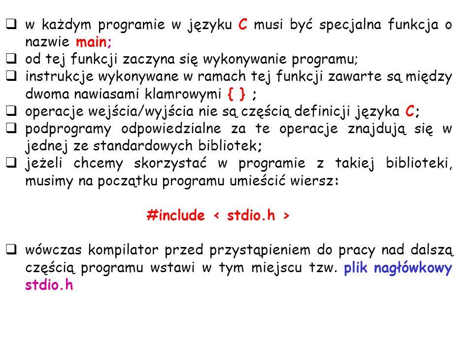 w każdym programie w języku C musi być specjalna funkcja o nazwie main;