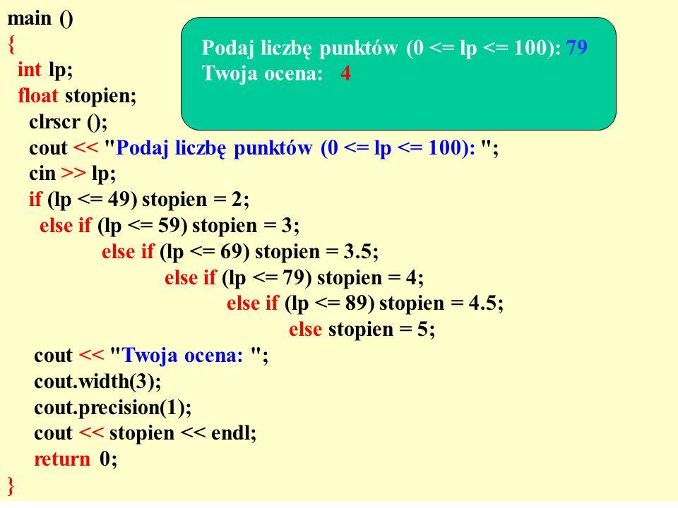 main () { int lp; float stopien; clrscr (); cout << Podaj liczbę punktów (0 <= lp <= 100): ; cin >> lp;