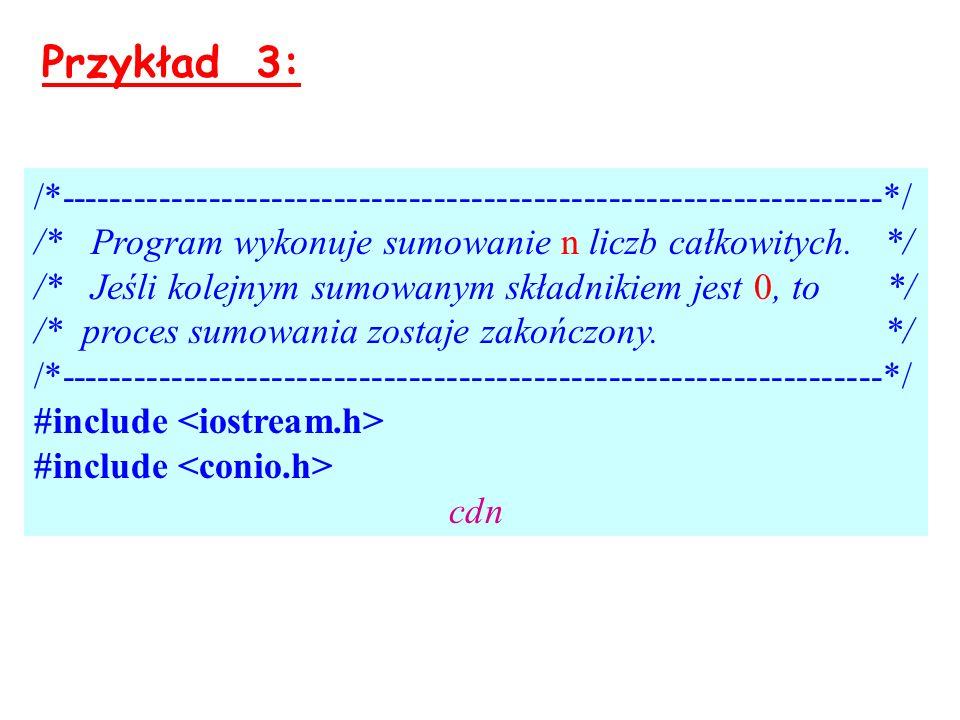 Przykład 3: /*------------------------------------------------------------------*/ /* Program wykonuje sumowanie n liczb całkowitych. */