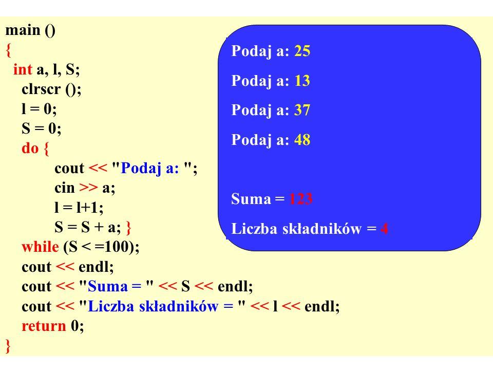 main () { int a, l, S; clrscr (); l = 0; S = 0; do { cout << Podaj a: ; cin >> a; l = l+1;